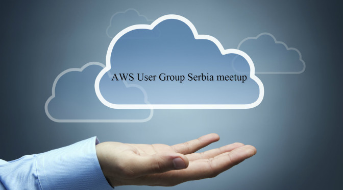 Prvo okupljanje AWS User Group Serbia za ljubitelje Cloud Computing-a