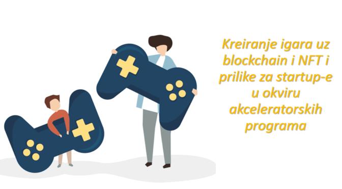 Kreiranje igara uz blockchain i NFT i prilike za startup-e