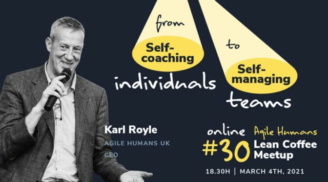 Agile Humans Meetup #30: From Self-Coaching Individuals to Self-Managing Teams?