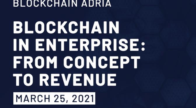Blockchain Adria online Conference - Blockchain in Enterprise: From Concept to Revenue