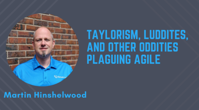 Taylorism, Luddites, and other oddities plaguing Agile