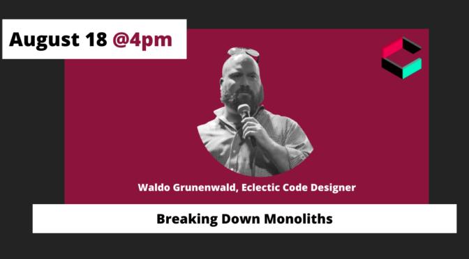 Breaking Down Monoliths