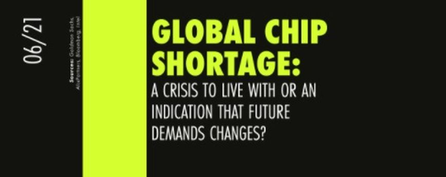 Global chip shortage – a crisis to live with or an indication that future demands changes?